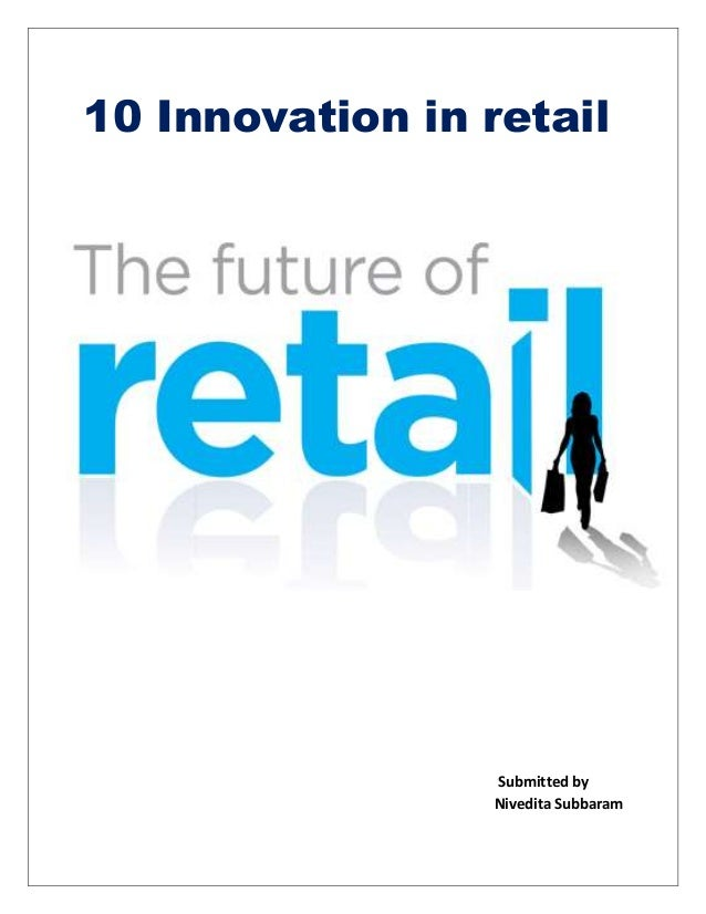 10 Innovation in retail Submitted by Nivedita Subbaram