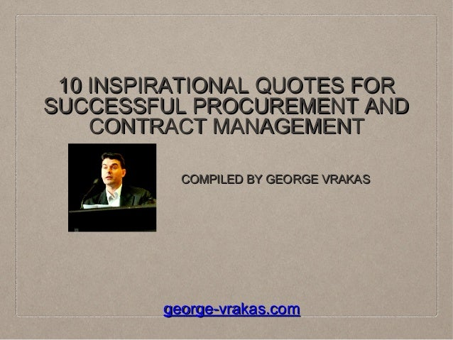 10 INSPIRATIONAL QUOTES FOR SUCCESSFUL PROCUREMENT AND CONTRACT MANAGEMENT COMPILED BY GEORGE VRAKAS  george-vrakas.com