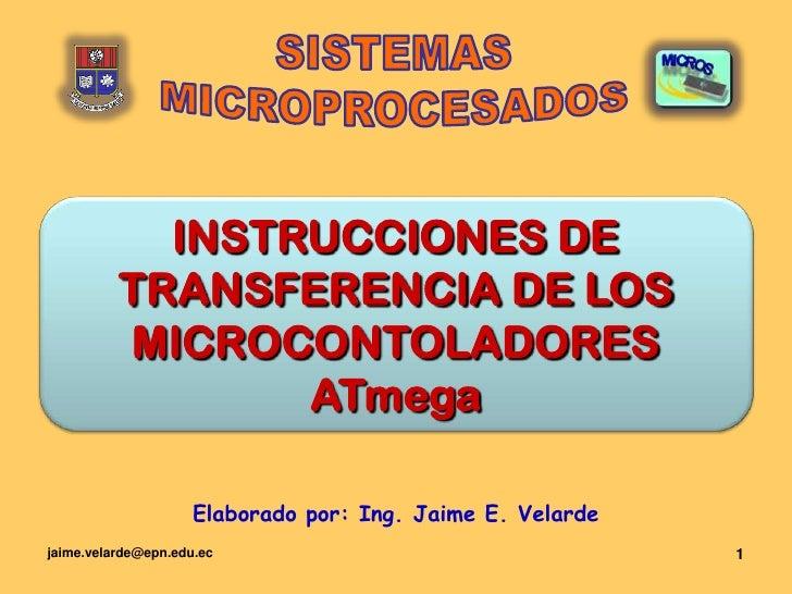 jaime.velarde@epn.edu.ec<br />1<br />SISTEMAS<br />MICROPROCESADOS<br />INSTRUCCIONES DE TRANSFERENCIA DE LOS MICROCONTOLA...