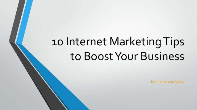 10 Internet MarketingTips to BoostYour Business by ChooseYour Salary