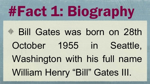 """#Fact 1: BiographyBill Gates was born on 28thOctober 1955 in Seattle,Washington with his full nameWilliam Henry """"Bill"""" Gat..."""