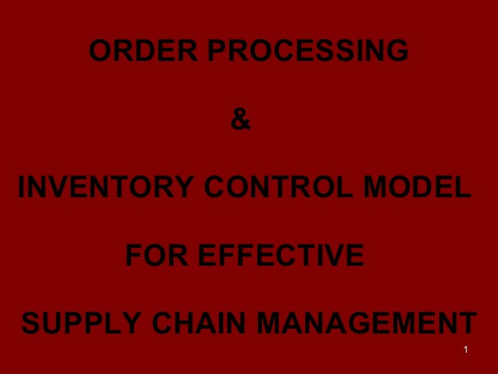 ORDER PROCESSING &  INVENTORY CONTROL MODEL  FOR EFFECTIVE  SUPPLY CHAIN MANAGEMENT