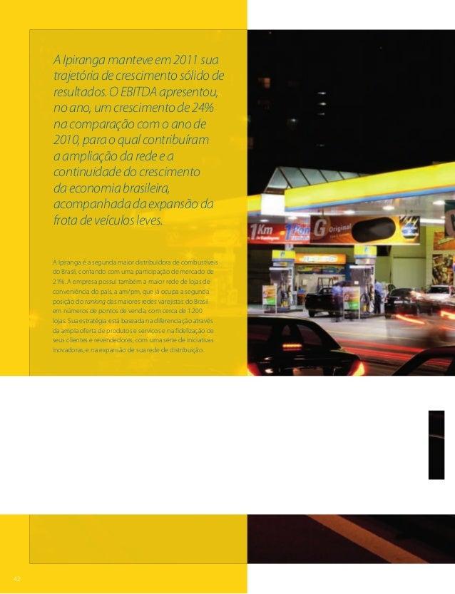 A Ipiranga manteve em 2011 sua     trajetória de crescimento sólido de     resultados. O EBITDA apresentou,     no ano, um...