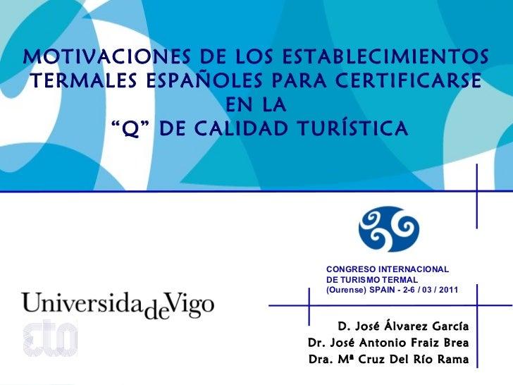 D. José Álvarez García Dr. José Antonio Fraiz Brea Dra. Mª Cruz Del Río Rama MOTIVACIONES DE LOS ESTABLECIMIENTOS TERMALES...