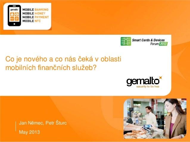 May 2013Co je nového a co nás čeká v oblastimobilních finančních služeb?Jan Němec, Petr Šturc