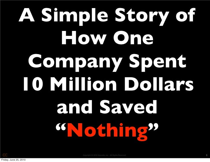 A Simple Story of                   How One                Company Spent               10 Million Dollars                 ...