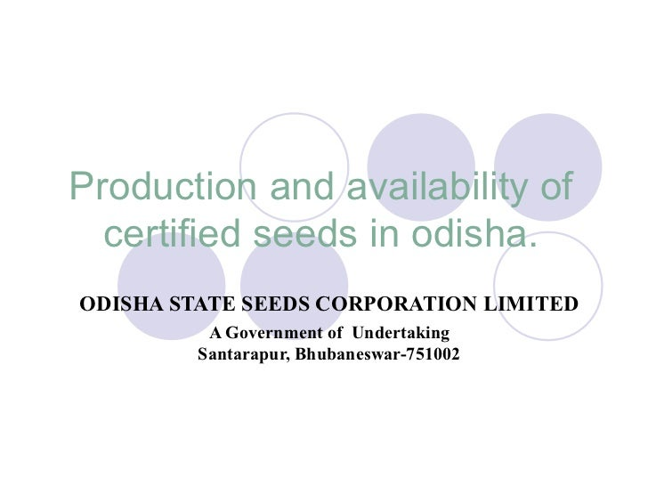 Production and availability of  certified seeds in odisha.ODISHA STATE SEEDS CORPORATION LIMITED          A Government of ...