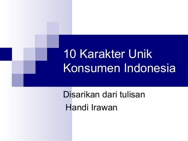 10 Karakter UnikKonsumen IndonesiaDisarikan dari tulisanHandi Irawan