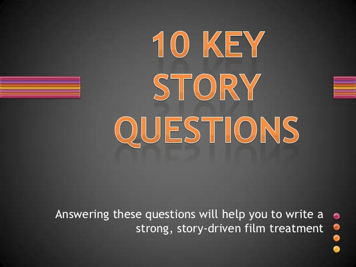 Answering these questions will help you to write a              strong, story-driven film treatment