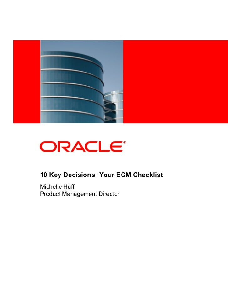 <Insert Picture Here>10 Key Decisions: Your ECM ChecklistMichelle HuffProduct Management Director