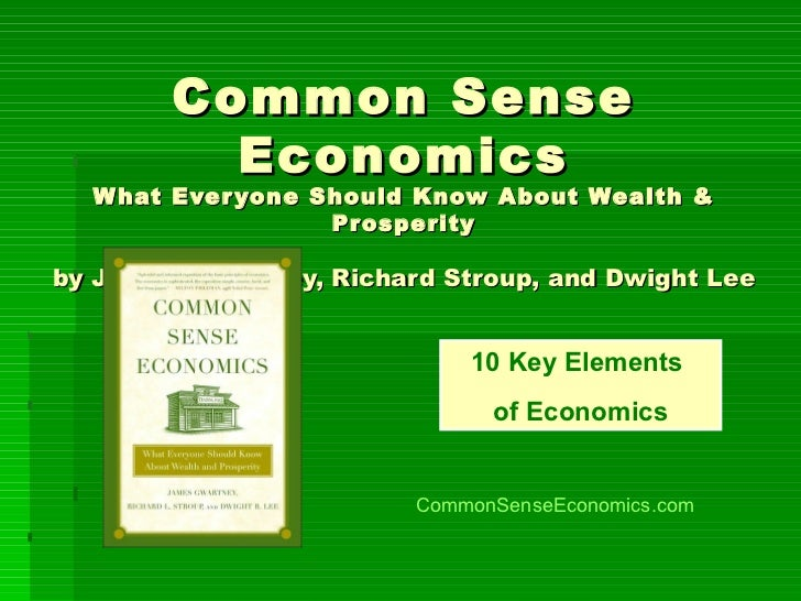 Common Sense Economics What Everyone Should Know About Wealth & Prosperity by James Gwartney, Richard Stroup, and Dwight L...
