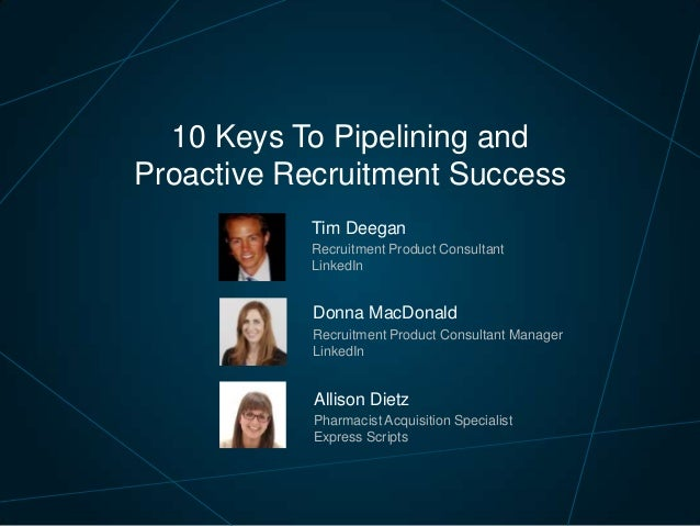 10 Keys To Pipelining and Proactive Recruitment Success Tim Deegan Recruitment Product Consultant LinkedIn  Donna MacDonal...