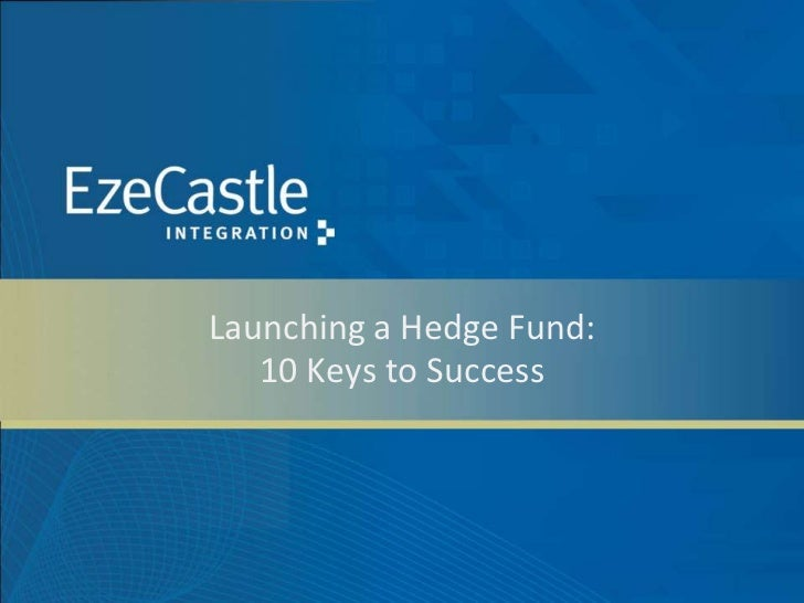 Launching a Hedge Fund:   10 Keys to Success