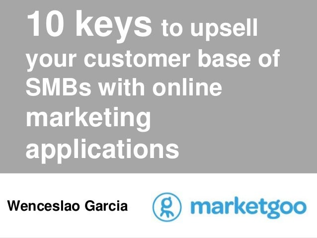 10 keys to upsell your customer base of SMBs with online marketing applications Wenceslao Garcia