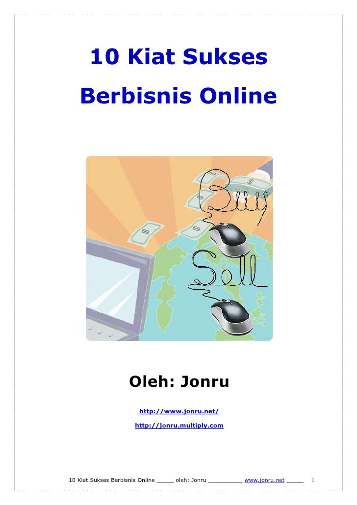 10 Kiat Sukses    Berbisnis Online                         Oleh: Jonru                         http://www.jonru.net/      ...