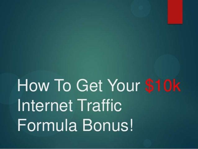 How To Get Your $10k Internet Traffic Formula Bonus!