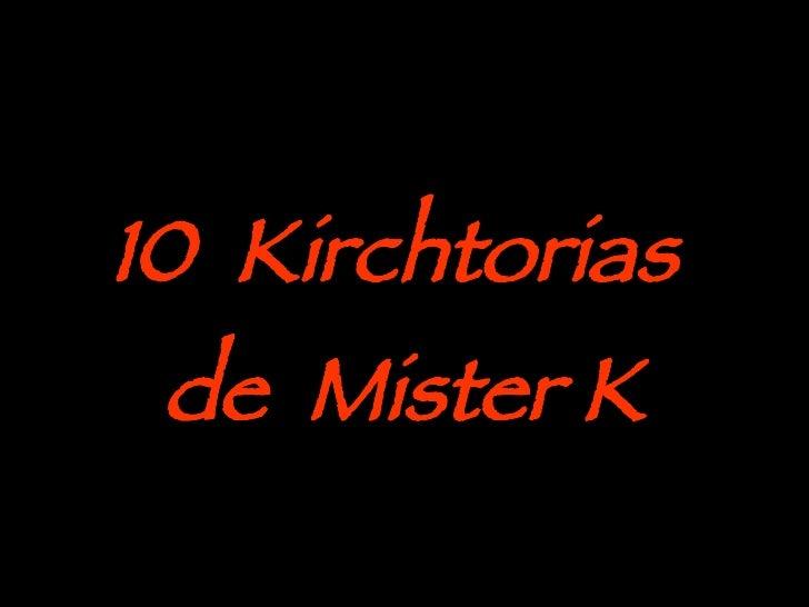 10  Kirchtorias  de  Mister K