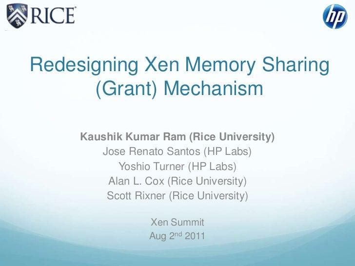 Redesigning Xen Memory Sharing (Grant) Mechanism<br />Kaushik Kumar Ram (Rice University)<br />Jose Renato Santos (HP Labs...