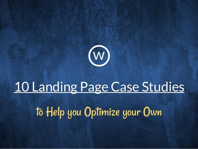 10 Landing Page Case Studies to Help you Optimize your Own