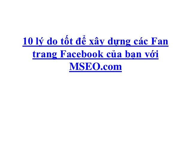 10 lý do tốt để xây dựng các Fan  trang Facebook của bạn với           MSEO.com