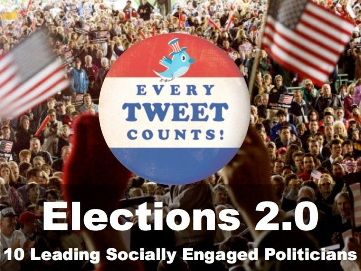 Elections 2.0:                        10 Leading Socially Engaged                                 PoliticiansElections hav...