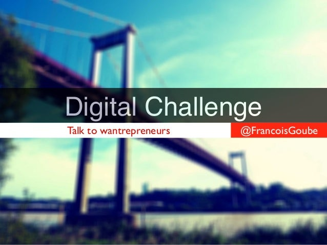 Digital Challenge @FrancoisGoubeTalk to wantrepreneurs