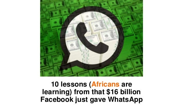 10 lessons (Africans are learning) from that $16 billion Facebook just gave WhatsApp