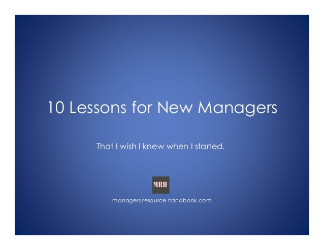 10 Lessons for New Managers That I wish I knew when I started. managers resource handbook.com