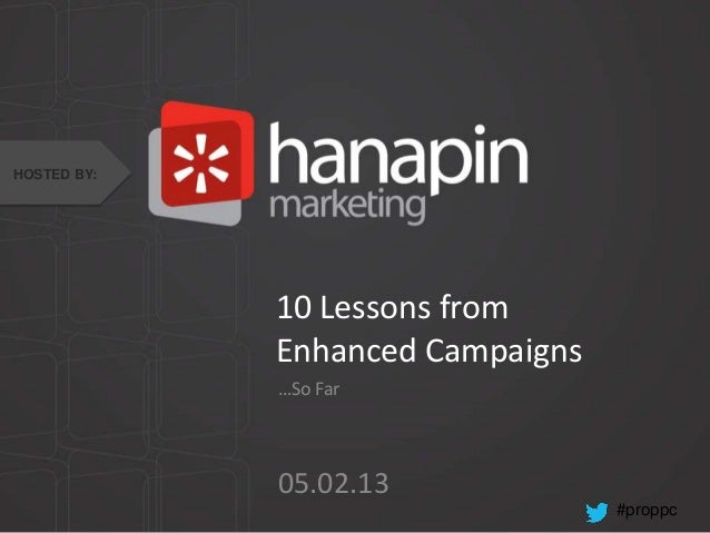 #proppc10 Lessons fromEnhanced Campaigns…So Far05.02.13HOSTED BY: