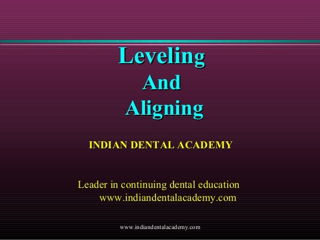 Leveling And Aligning INDIAN DENTAL ACADEMY  Leader in continuing dental education www.indiandentalacademy.com www.indiand...