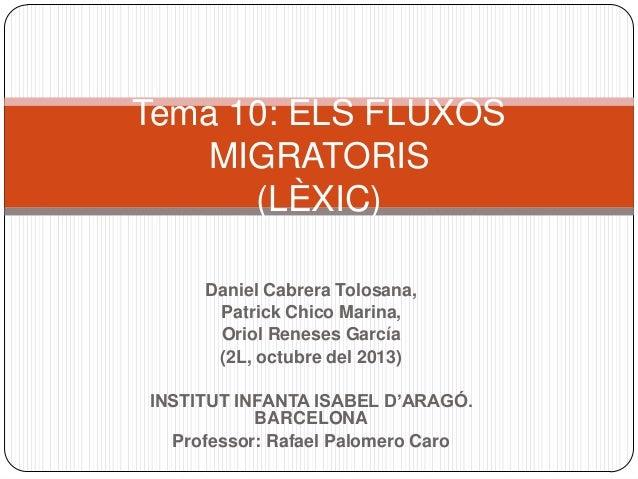 Tema 10: ELS FLUXOS MIGRATORIS (LÈXIC) Daniel Cabrera Tolosana, Patrick Chico Marina, Oriol Reneses García (2L, octubre de...