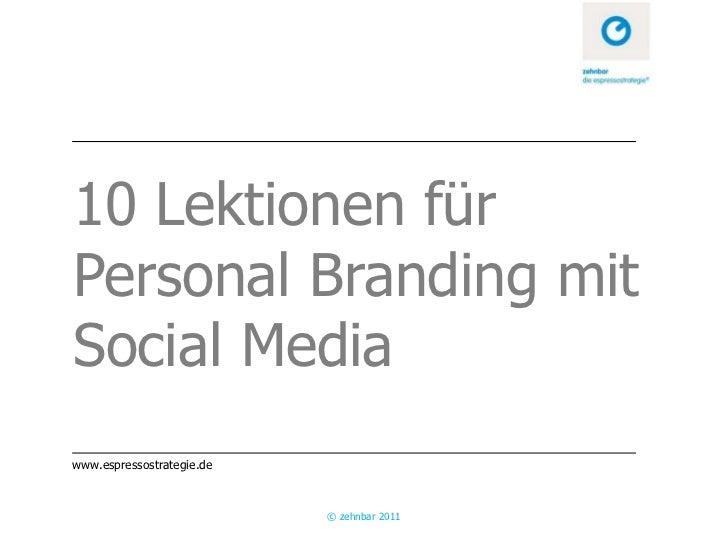 10 Lektionen fürPersonal Branding mitSocial Mediawww.espressostrategie.de                           © zehnbar 2011