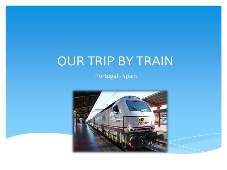 OUR TRIP BY TRAIN     Portugal - Spain