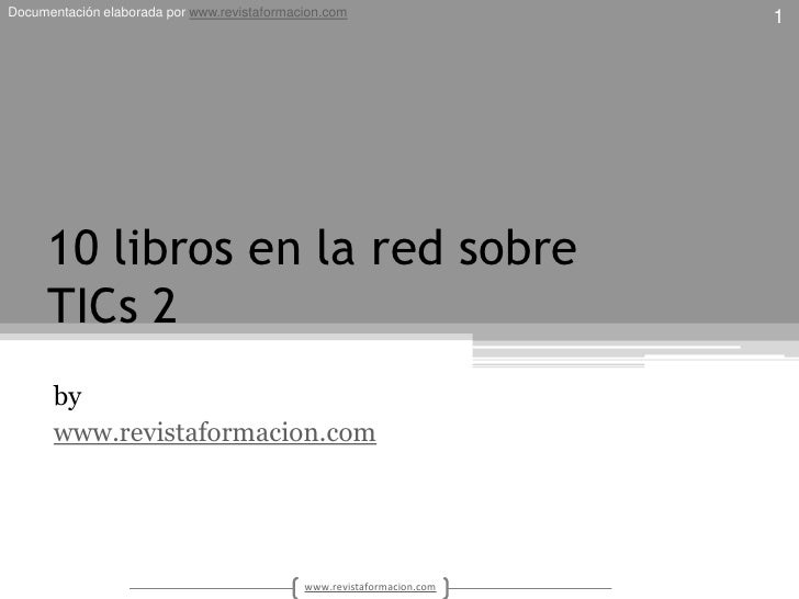 10 libros en la red sobreTICs 2<br />by<br />www.revistaformacion.com<br />1<br />