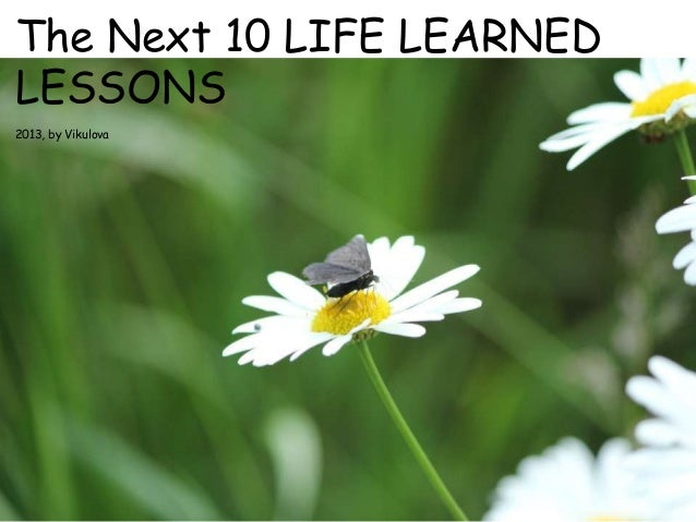 The Next 10 LIFE LEARNED LESSONS 2013, by Vikulova