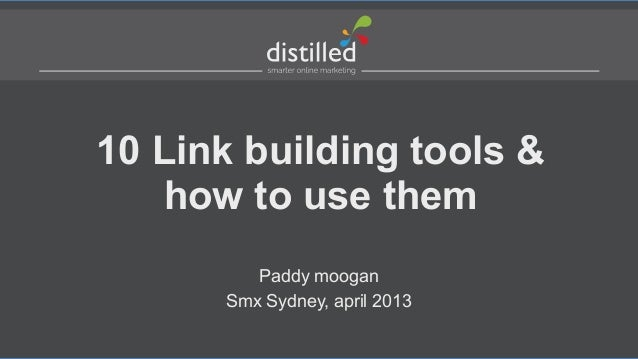 10 Link building tools &   how to use them         Paddy moogan      Smx Sydney, april 2013