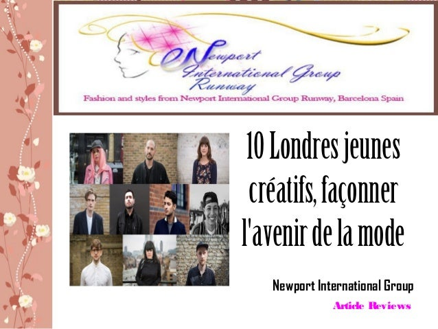 10Londresjeunescréatifs,façonnerlavenirdelamodeNewport International GroupArticle Reviews