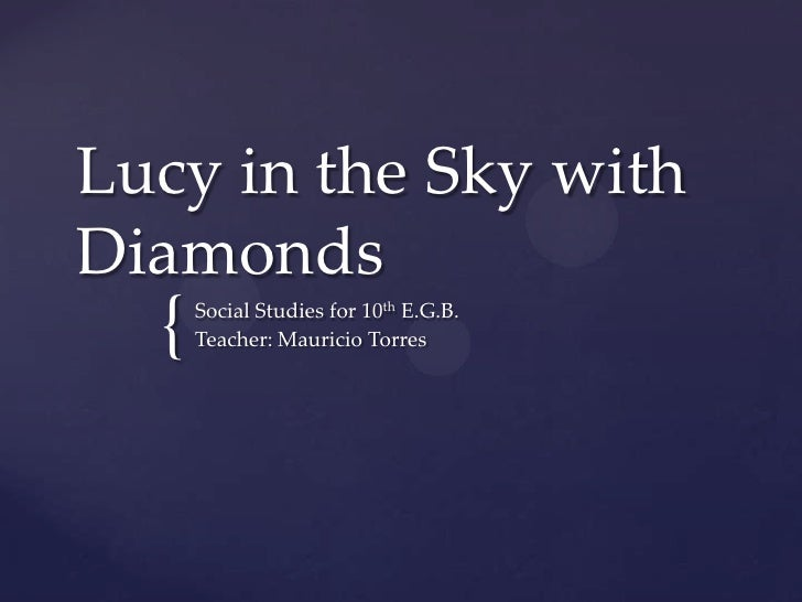 Lucy in the Sky withDiamonds  {   Social Studies for 10th E.G.B.      Teacher: Mauricio Torres