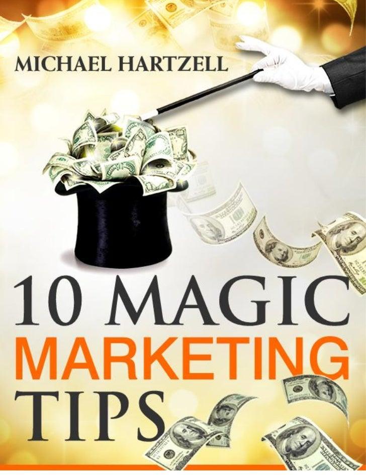 10 Magic Marketing Tips                                                     www.michaelhartzell.comCopyright © 2008 – 2010...