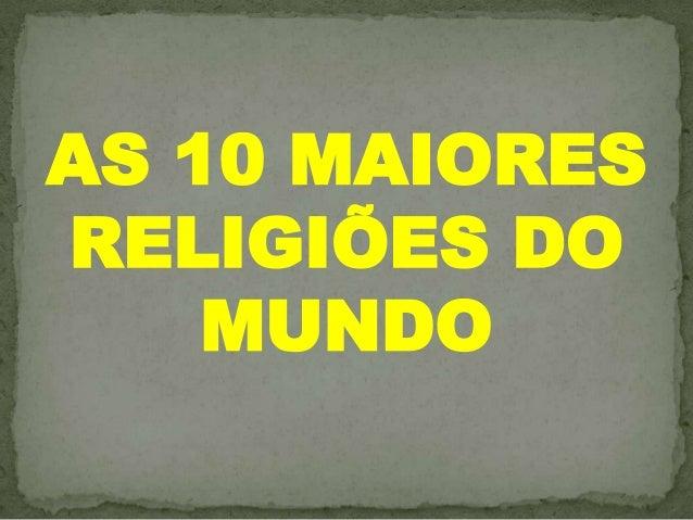 AS 10 MAIORESRELIGIÕES DO    MUNDO