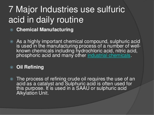 sulfuric acid applications One of the main uses of sulfuric acid is to produce fertilizers for agro-farms this is because sulfuric acid is used to make phosphoric acid which is the main ingredient in many fertilizers such as phosphate fertilizer.