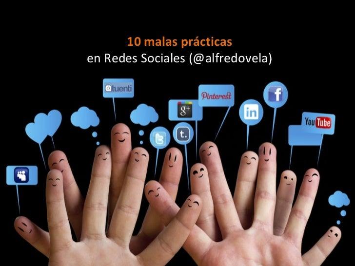 10 malas prácticasen Redes Sociales (@alfredovela)