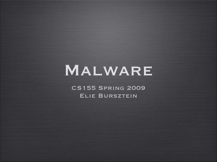 Malware <ul><li>CS155 Spring 2009 </li></ul><ul><li>Elie Bursztein </li></ul>