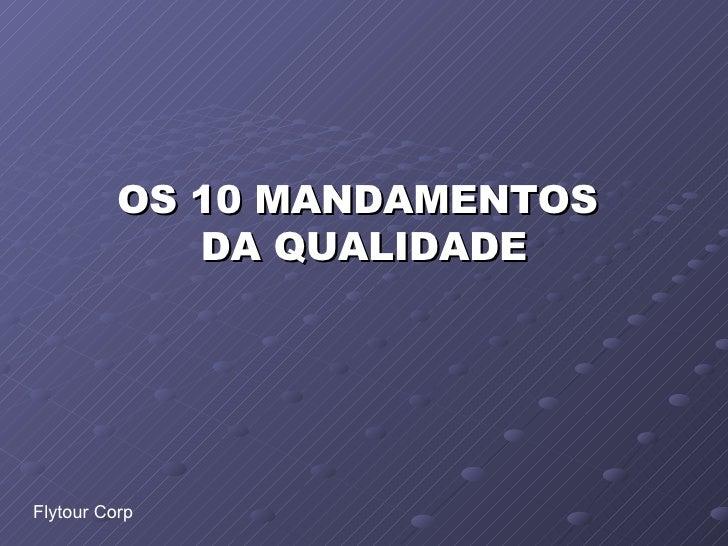 OS 10 MANDAMENTOS  DA QUALIDADE Flytour Corp