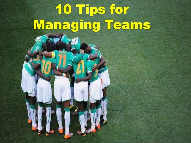 10 Tips for Managing Teams