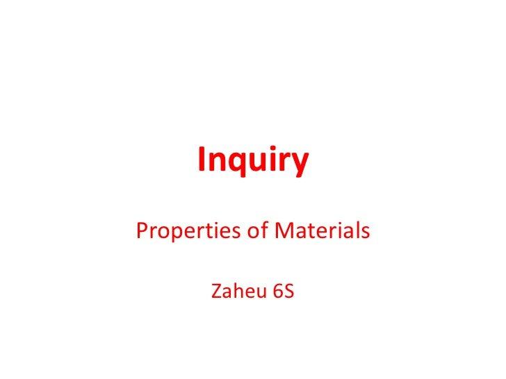 InquiryProperties of Materials       Zaheu 6S