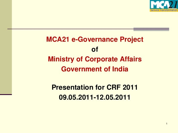 MCA21 e-Governance Project             ofMinistry of Corporate Affairs    Government of India Presentation for CRF 2011   ...
