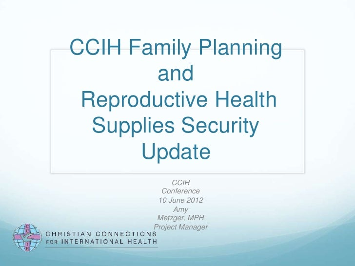 CCIH 2012 Conference, Breakout 3, Amy Metzger, It Takes a Village: Engaging the Christian Community in Family Planning, CCIH Update on Efforts for Reproductive Health Supplies Security