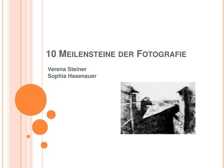 10 Meilensteine der Fotografie<br />Verena SteinerSophia Hasenauer<br />