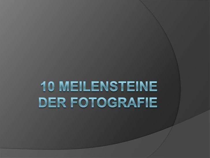 10 Meilensteine der Fotografie<br />